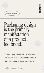 Packaging design is the primary manifestation of a product ✸ Our Kind