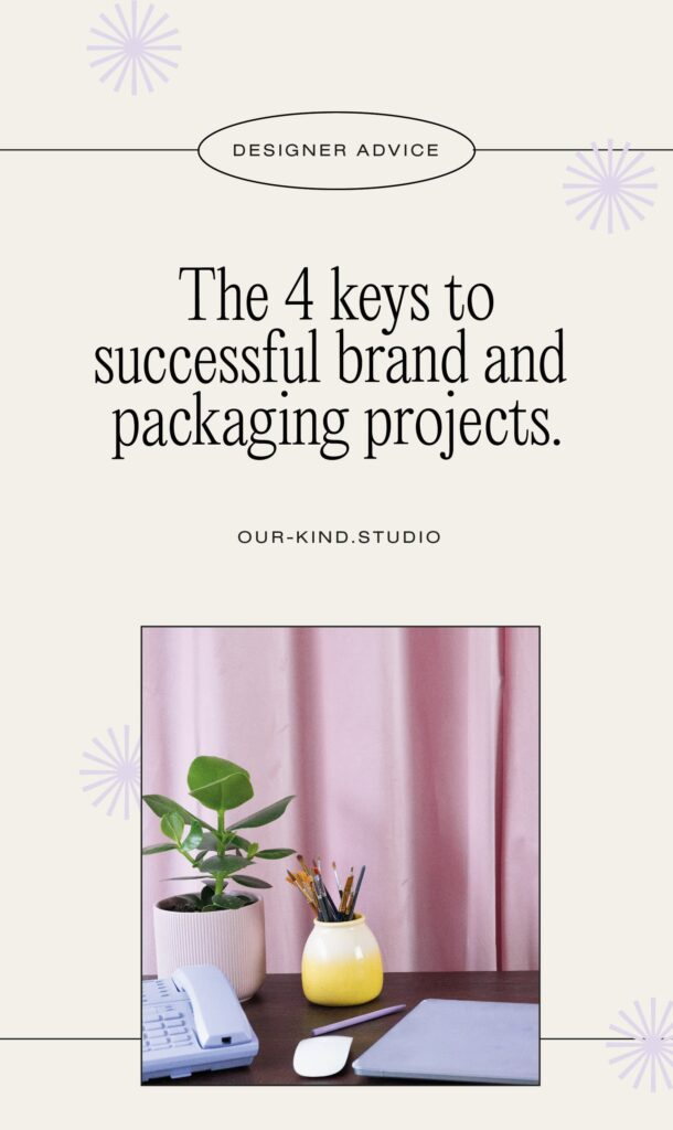 Our Kind ✸ The 4 keys to successful brand and packaging projects.